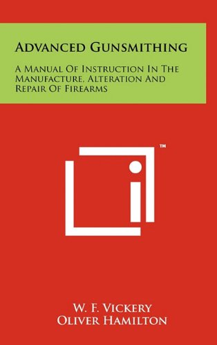 Advanced Gunsmithing: A Manual Of Instruction In The Manufacture, Alteration And Repair Of Firearms...