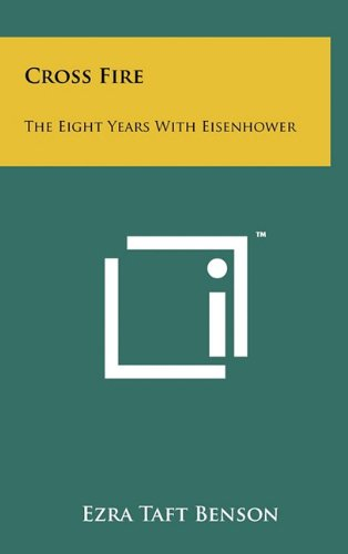 9781258002749: Cross Fire: The Eight Years with Eisenhower