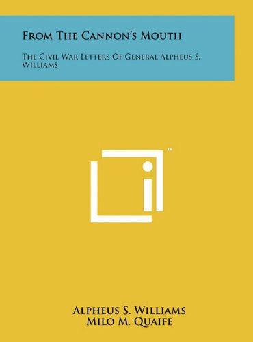 9781258003876: From The Cannon's Mouth: The Civil War Letters Of General Alpheus S. Williams