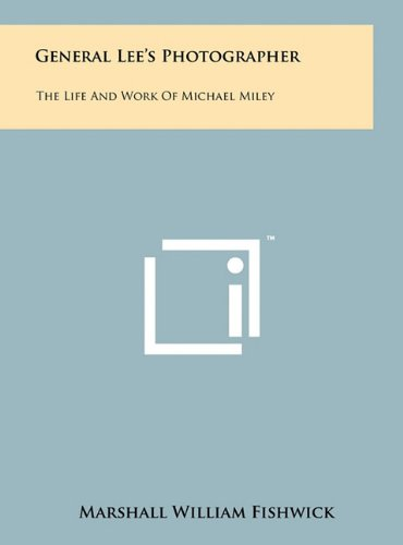 9781258004569: General Lee's Photographer: The Life And Work Of Michael Miley