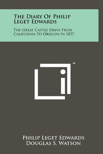 9781258004583: The Diary of Philip Leget Edwards: The Great Cattle Drive from California to Oregon in 1837
