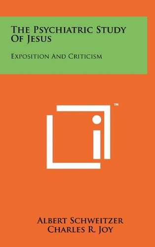 The Psychiatric Study Of Jesus: Exposition And Criticism (1258005271) by Schweitzer, Albert