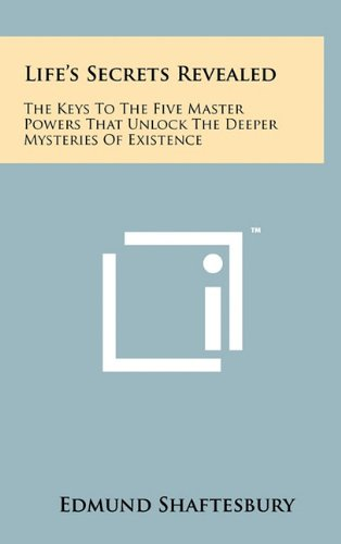 9781258005405: Life's Secrets Revealed: The Keys To The Five Master Powers That Unlock The Deeper Mysteries Of Existence