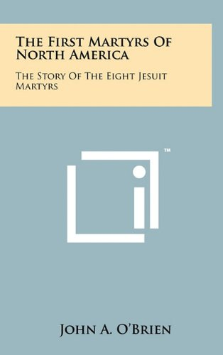 9781258005542: The First Martyrs of North America: The Story of the Eight Jesuit Martyrs