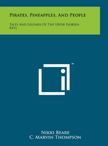 Pirates, Pineapples, And People: Tales And Legends Of The Upper Florida Keys: Nikki Beare