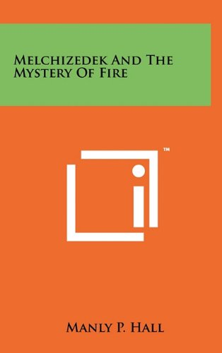 9781258006112: Melchizedek And The Mystery Of Fire
