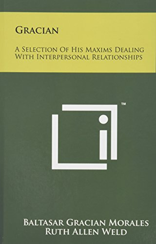 9781258009663: Gracian: A Selection Of His Maxims Dealing With Interpersonal Relationships
