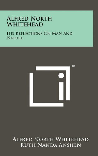 9781258012403: Alfred North Whitehead: His Reflections On Man And Nature
