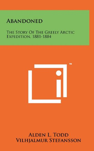 9781258014186: Abandoned: The Story of the Greely Arctic Expedition, 1881-1884
