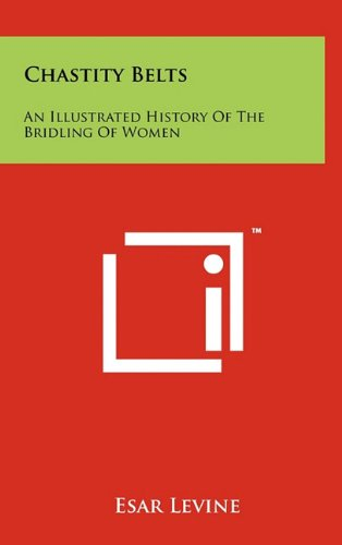 9781258016067: Chastity Belts: An Illustrated History Of The Bridling Of Women