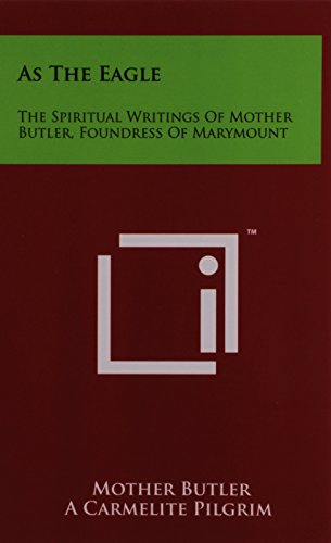 As The Eagle: The Spiritual Writings Of Mother Butler, Foundress Of Marymount: Mother Butler