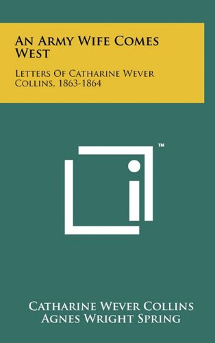 9781258017026: An Army Wife Comes West: Letters of Catharine Wever Collins, 1863-1864
