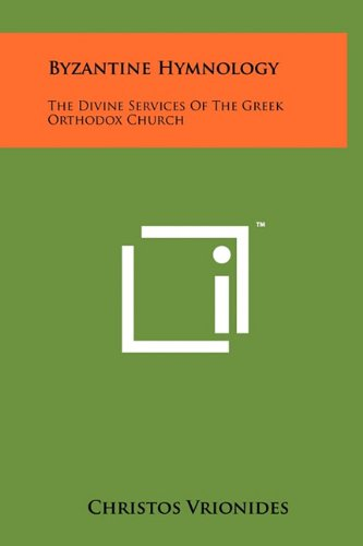 Byzantine Hymnology: The Divine Services of the: Vrionides, Christos