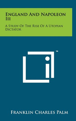 9781258017293: England and Napoleon III: A Study of the Rise of a Utopian Dictator