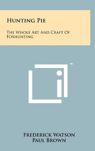 Hunting Pie: The Whole Art and Craft: Frederick Watson