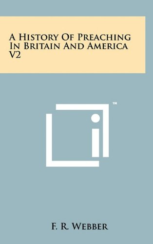 9781258021573: A History Of Preaching In Britain And America V2