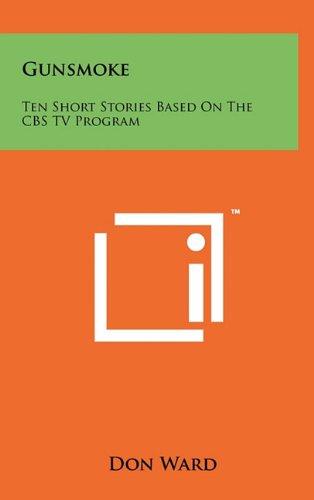 Gunsmoke: Ten Short Stories Based On The CBS TV Program: Don Ward