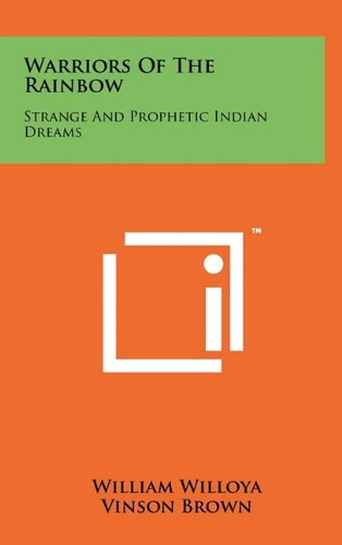 9781258022938: Warriors Of The Rainbow: Strange And Prophetic Indian Dreams