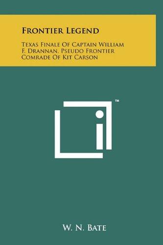 9781258022976: Frontier Legend: Texas Finale of Captain William F. Drannan, Pseudo Frontier Comrade of Kit Carson
