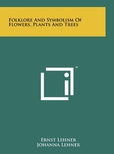 9781258024000: Folklore And Symbolism Of Flowers, Plants And Trees