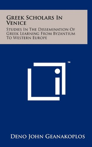 9781258024116: Greek Scholars In Venice: Studies In The Dissemination Of Greek Learning From Byzantium To Western Europe