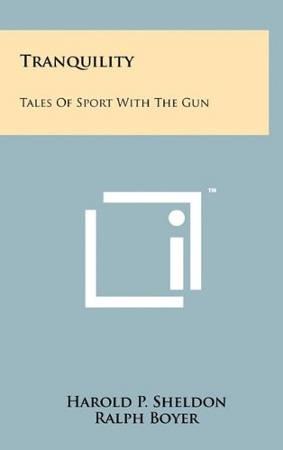 Tranquility: Tales of Sport with the Gun: Sheldon, Harold P.