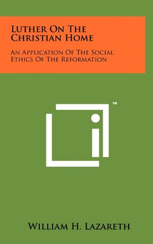 9781258025526: Luther on the Christian Home: An Application of the Social Ethics of the Reformation