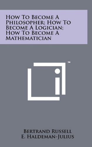 9781258026592: How To Become A Philosopher; How To Become A Logician; How To Become A Mathematician
