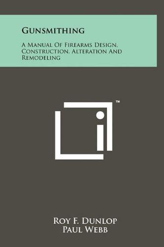 9781258027445: Gunsmithing: A Manual Of Firearms Design, Construction, Alteration And Remodeling