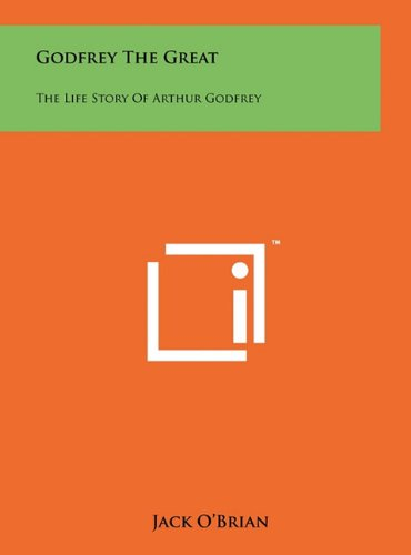 9781258027803: Godfrey The Great: The Life Story Of Arthur Godfrey