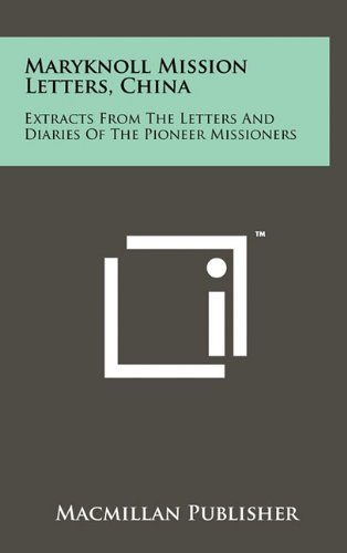 Maryknoll Mission Letters, China: Extracts from the