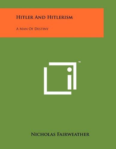 Hitler and Hitlerism: A Man of Destiny: Nicholas Fairweather