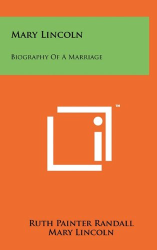 Mary Lincoln: Biography Of A Marriage: Randall, Ruth Painter; Lincoln, Mary
