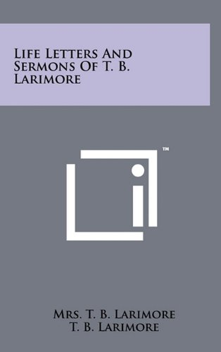 9781258033095: Life Letters and Sermons of T. B. Larimore