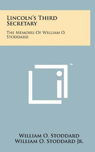 9781258033569: Lincoln's Third Secretary: The Memoirs Of William O. Stoddard