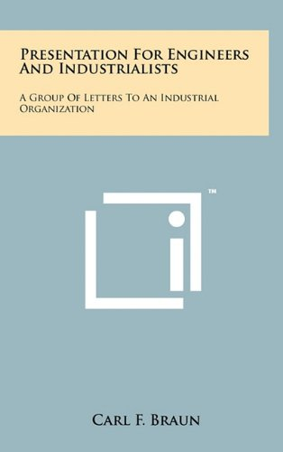 9781258034993: Presentation for Engineers and Industrialists: A Group of Letters to an Industrial Organization