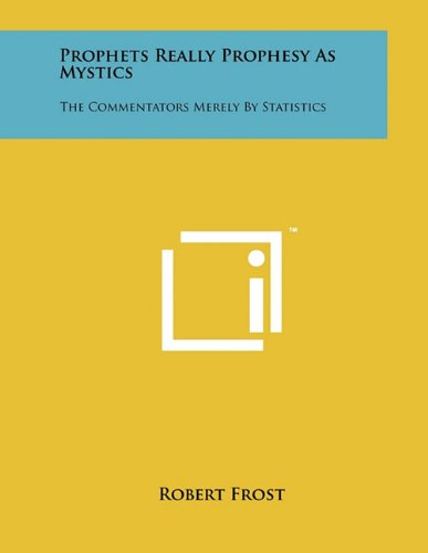 Prophets Really Prophesy As Mystics: The Commentators Merely By Statistics (1258035022) by Robert Frost