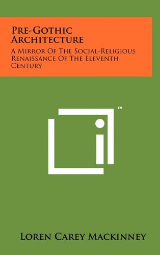 Pre-Gothic Architecture: A Mirror of the Social-Religious: Loren Carey Mackinney
