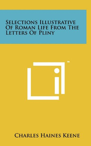 Selections Illustrative Of Roman Life From The Letters Of Pliny (Latin Edition)