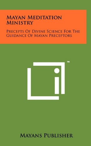 9781258037178: Mayan Meditation Ministry: Precepts of Divine Science for the Guidance of Mayan Preceptors