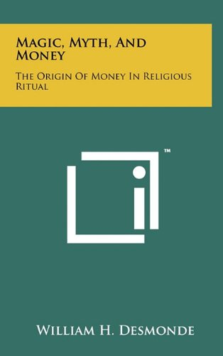9781258037901: Magic, Myth, and Money: The Origin of Money in Religious Ritual