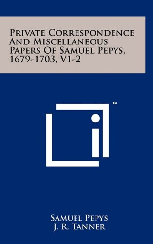 9781258038175: Private Correspondence and Miscellaneous Papers of Samuel Pepys, 1679-1703, V1-2
