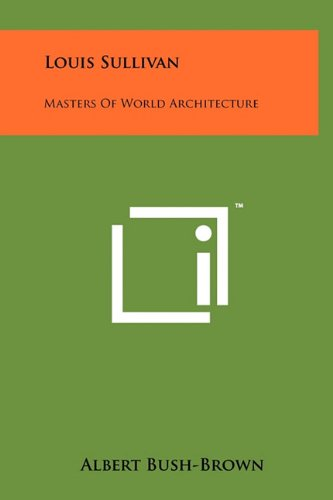 9781258038946: Louis Sullivan: Masters of World Architecture