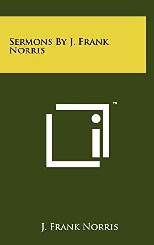 Sermons By J. Frank Norris: J. Frank Norris