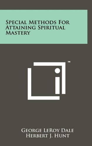 Special Methods For Attaining Spiritual Mastery: George LeRoy Dale