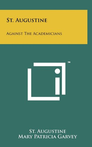 St. Augustine: Against The Academicians (1258040034) by Augustine, St.