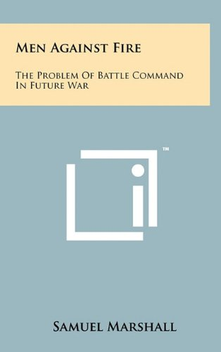 9781258041182: Men Against Fire: The Problem Of Battle Command In Future War