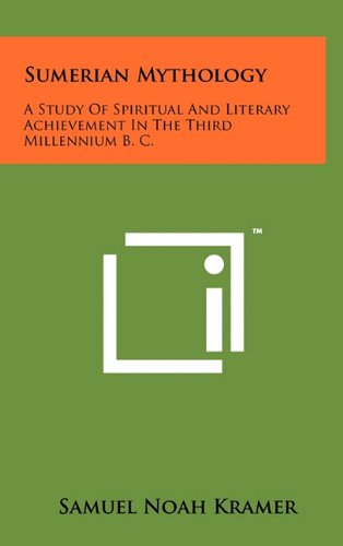 9781258042677: Sumerian Mythology: A Study Of Spiritual And Literary Achievement In The Third Millennium B. C.