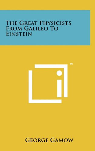 9781258043605: The Great Physicists From Galileo To Einstein