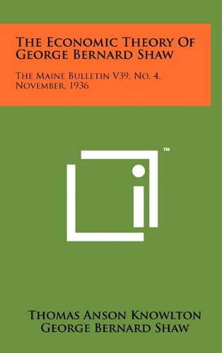 9781258043964: The Economic Theory of George Bernard Shaw: The Maine Bulletin V39, No. 4, November, 1936